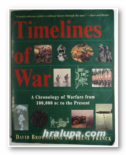 TIMELINES OF WAR - A CHRONOLOGY OF WARFARE FROM 100.000 BC TO THE PRESENT, DAVID BROWNSTONE AND IRENE FRANCK, New York 1996 г.