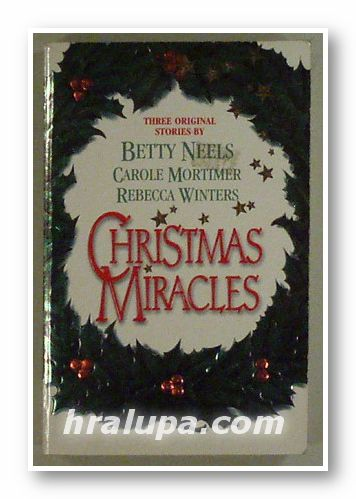 CHRISTMAS MIRACLES, BETTY NEELS, CAROLE MORTIMER, REBECCA WINTERS, New York 1997