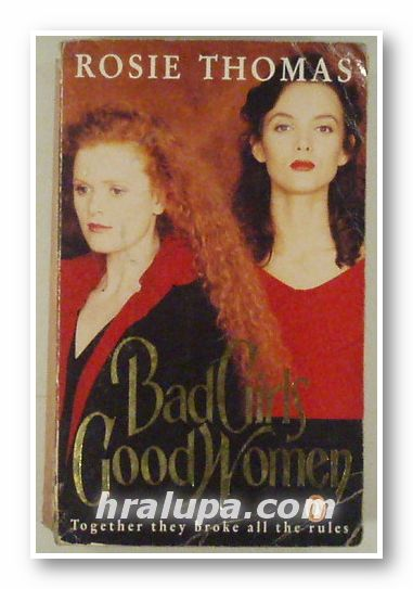 BAD GIRLS GOOD WOMEN, ROSIE THOMAS, London 1988