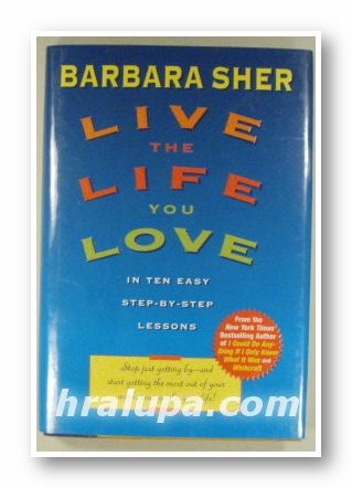 LIVE THE LIFE TOU LOVE IN TEN EASY STEP-BY-STEP LESSONS, BARBARA SHER, New York 1996