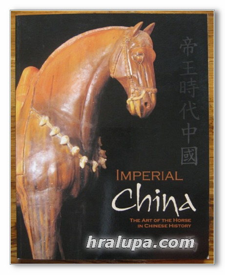 IMPERIAL CHINA, THE ART OF THE HORSE IN CHINESE HISTORY, EXHIBITION CATALOG, 2000