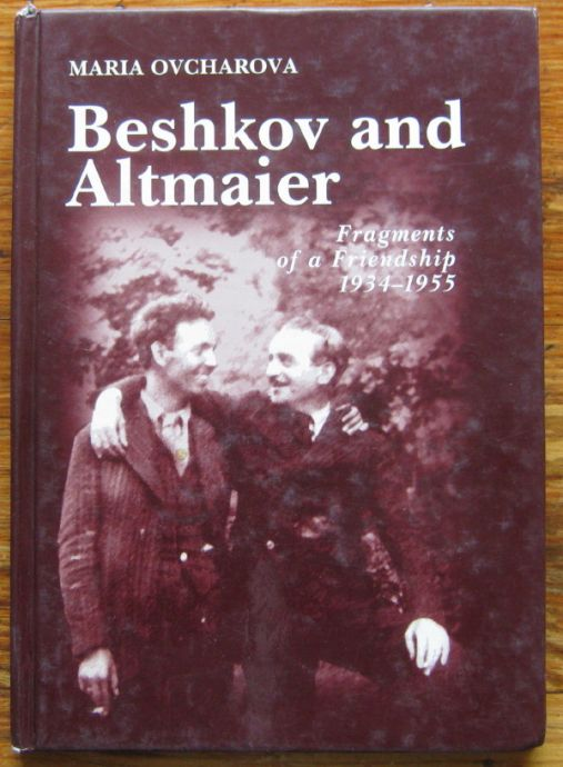 BESHKOV AND ALTMAIER, FRAGMENTS OF A FRIENDSHIP 1934-1955, MARIA OVCHAROVA, 2006