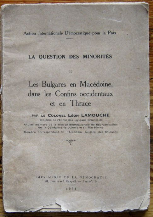 LA QUESTION DES MINORITES. LES BULGARES EN MACEDOINE, DANS LES CONFINS OCCIDENTAUX ET EN THRACE, COLONEL LEON LAMOUCHE, 1931