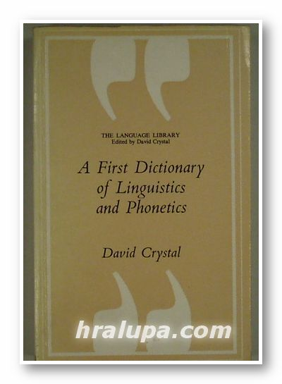 A FIRST DICTIONARY OF LINGUISTICS AND PHONETICS, DAVID CRYSTAL, London 1980 г.