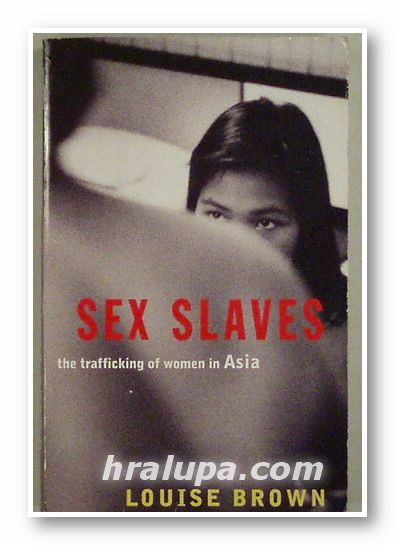 SEX SLAVE - THE TRAFFICKING OF WOMEN IN ASIA, LOUISE BROWN, London 2001 г.