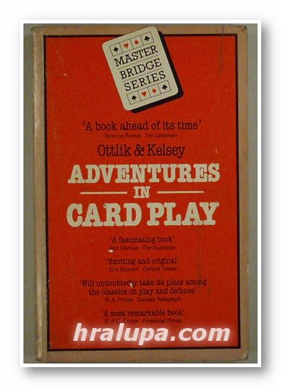 ADVENTURES IN CARD PLAY, GEZA OTTLIK AND HUGH KELSEY, London 1986 г.
